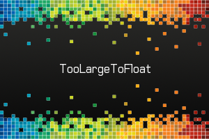 TooLargeToFloat