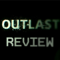 Outlast Reviewed!