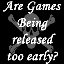 Are games being released too early?